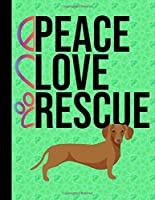 Peace Love Rescue: Sketchbook 8.5 x 11 Blank Paper 100 Pages Notebook For Drawing Art Journal Dachshund Dog Green Cover