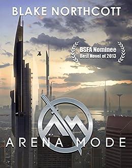 Arena Mode (The Arena Mode Saga Book 1) by [Northcott, Blake]