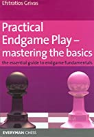 Practical Endgame Play-Mastering the Basics: The Essential Guide to Endgame Fundamentals (Everyman Chess)