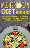 Mediterranean Diet for Beginners: The Complete Guide with 60 Delicious Recipes and a 7-Day Meal Plan to Lose Weight the Healthy Way
