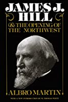 James J. Hill and the Opening of the Northwest (Borealis Books)