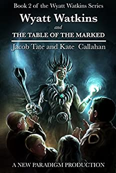 Wyatt Watkins and The Table of the Marked (The Wyatt Watkins Series Book 2) by [Tate, Jacob, Callahan, Kate]