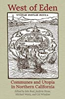 West of Eden: Communes and Utopia in Northern California by Unknown(2012-04-01)