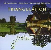 Triangulation - Whirligigs by Brennan/Doran/Amstad/Heral (2010-08-17)