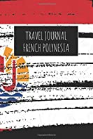 Travel Journal French Polynesia: 6x9 Travel Notebook or Diary with prompts, Checklists and Bucketlists perfect gift for your Trip to French Polynesia for every Traveler
