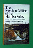 The Merchant-Millers of the Humber Valley: A Study of the Early Economy of Canada