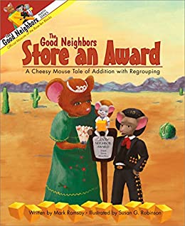 The Good Neighbors Store an Award: A Cheesy Mouse Tale of Addition with Regrouping (The Good Neighbors Math Series) by [Ramsay, Mark]