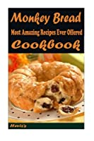 Monkey Bread: 101 Delicious, Nutritious, Low Budget, Mouth Watering Cookbook