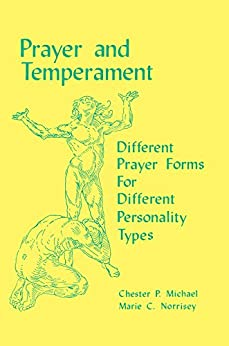 Prayer and Temperament: Different Prayer Forms For Different Personality Types by [Michael, Monsignor Chester P., Norrisey, Marie Christian]