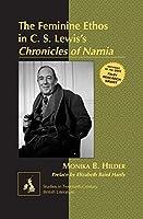 The Feminine Ethos in C. S. Lewis's Chronicles of Narnia (Studies in Twentieth-Century British Literature)