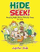 Hide and Seek! Amazing Hidden Picture Activity Book for Kids