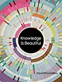 Knowledge Is Beautiful: Impossible Ideas, Invisible Patterns, Hidden Connections-Visualized: Impossible Ideas, Invisible Patterns, Hidden Connections-Visualized