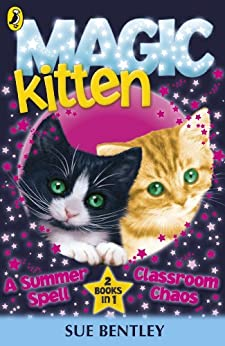 Magic Kitten: A Summer Spell and Classroom Chaos by [Bentley, Sue]
