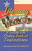 Literary Texas: A Guide to the State's Literary Destinations