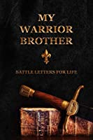 My Warrior Brother: Battle Letters For Life