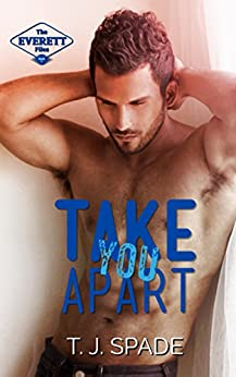 Take You Apart: The Everett Files Book 1 by [Spade, T.J.]