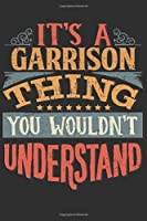 It's A Garrison You Wouldn't Understand: Want To Create An Emotional Moment For A Garrison Family Member ? Show The Garrison's You Care With This Personal Custom Gift With Garrison's Very Own Family Name Surname Planner Calendar Notebook Journal