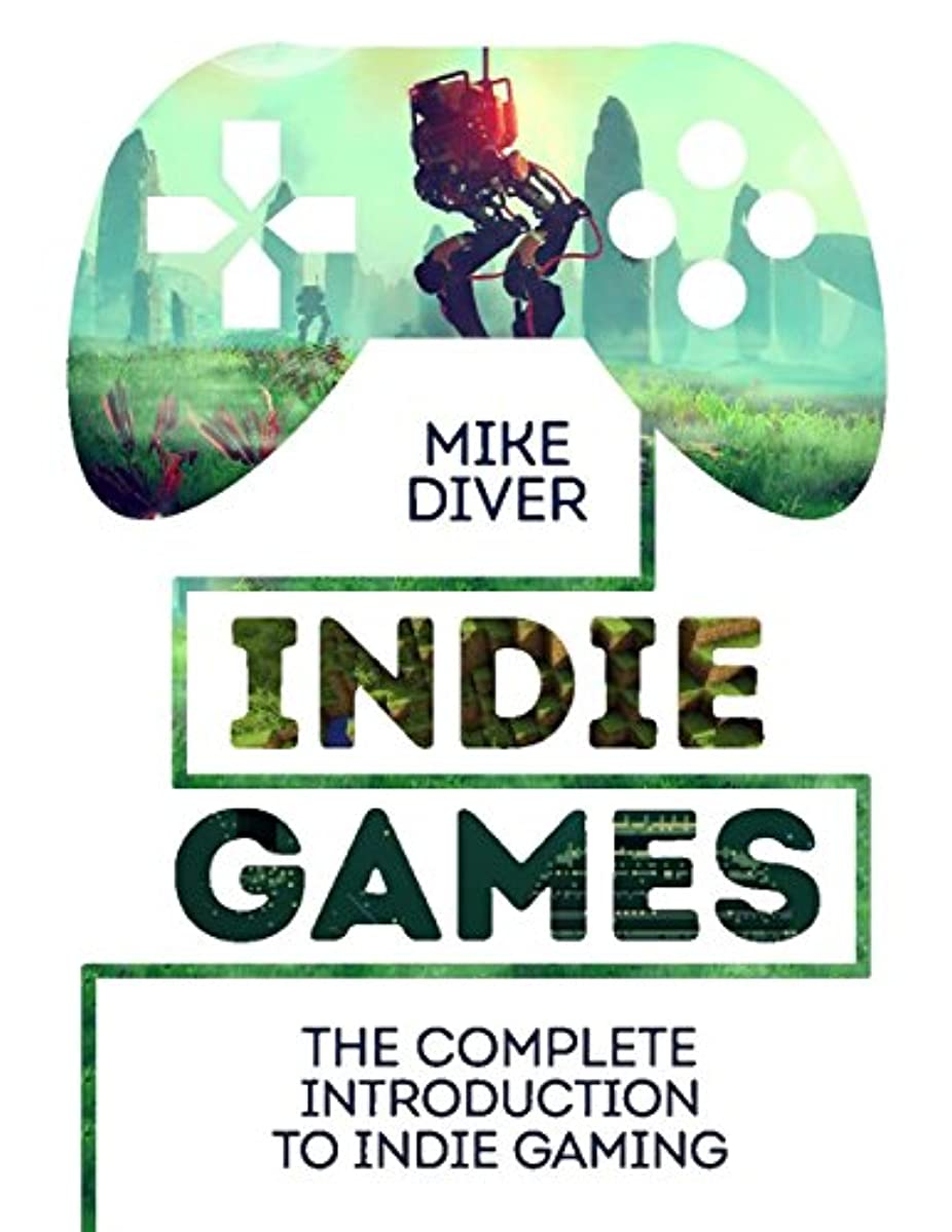 Indie Games: The Complete Introduction to Indie Gaming (English Edition)