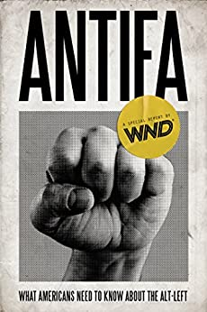 Antifa: What Americans Need to Know about the Alt-Left by [Special Report, WND]