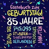 Gästebuch zum Geburtstag ~ 85 Jahre: Deko zur Feier vom 85.Geburtstag fuer Mann oder Frau - 85 Jahre - Geschenkidee & Dekoration fuer Glueckwuensche und Fotos der Gaeste