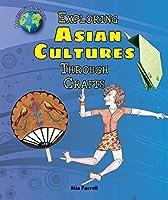 Exploring Asian Cultures Through Crafts (Multicultural Crafts)
