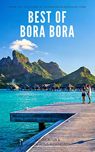 Best of Bora Bora: Create the vacation of a lifetime (English Edition)