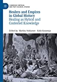 Healers and Empires in Global History: Healing as Hybrid and Contested Knowledge (Cambridge Imperial and Post-Colonial Studies Series) (English Edition) 画像