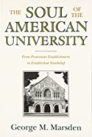The Soul of the American University: From Protestant Establishment to Established Nonbelief【洋書】 [並行輸入品]