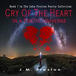 Cry Of The Heart In a Poetic Universe by [Preston, J. M.]