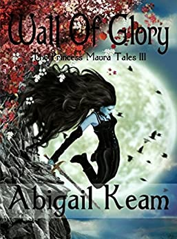 Wall of Glory (The Princess Maura Tales, Book 3: A Fantasy Series) by [Keam, Abigail]
