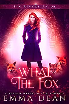 What the Fox: A Reverse Harem Shifter Romance (The Chaos of Foxes Book 3) by [Dean, Emma]