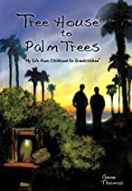 Tree House to Palm Trees: My Life from Childhood to Grandchildren