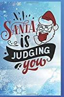 Santa is Judging You: Fun Gift Christmas Notebook and Holiday Card Alternative / Journal / Diary