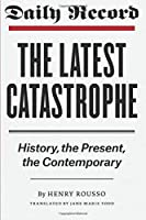 The Latest Catastrophe: History, the Present, the Contemporary