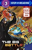 The Big Battle (Big Hero 6: Step into Reading, Step 3)