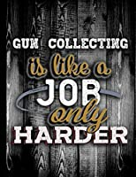 Gun Collecting Is Like A Job Only Harder: Personalised Gift for Coworker Friend Customized Hobby Lover Gifts  2020 Calendar Daily Weekly Monthly Planner Organizer