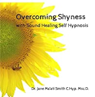 Overcoming Shyness with Sound Healing Self Hypnosis by Dr. Jane Maati Smith C.Hyp. Msc.D.
