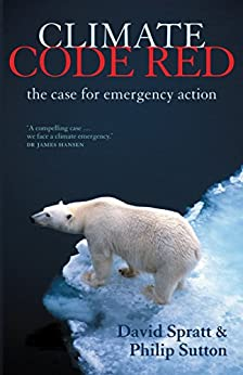 Climate Code Red: the case for emergency action by [Spratt, David, Sutton, Philip]