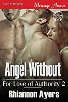 Angel Without: Siren Publishing Menage Amour (For Love of Authority)