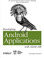 Developing Android Applications with Adobe AIR: An ActionScript Developer's Guide to Building Android Applications (Adobe Developer Library)
