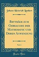 Beytraege Zum Gebrauche Der Mathematik Und Deren Anwendung, Vol. 3 (Classic Reprint)