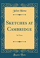 Sketches at Cambridge: In Verse (Classic Reprint)