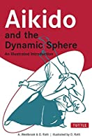 Aikido and the Dynamic Sphere: An Illustrated Introduction by Adele Westbrook Oscar Ratti(2001-07-01)