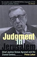 Judgement in Jerusalem: Chief Justice Simon Agranat and the Zionist Century