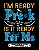 I'm Ready For Pre-K But is it Ready For Me Composition Notebook: Pre-kindergarten Story Paper Pages Dotted Midline 8.5 x 11 Inch 200 Pages Cute Design Cover | Preschool Alphabet Letters &Number Practice Gift