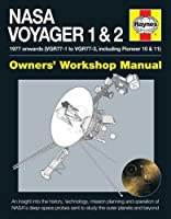 NASA Voyager 1 & 2 Owners' Workshop Manual - 1977 onwards (VGR77-1 to VGR77-3, including Pioneer 10 & 11): An insight into the history, technology, mission planning and operation of NASA's deep-space probes sent to study the outer planets and beyond