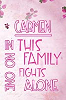 CARMEN In This Family No One Fights Alone: Personalized Name Notebook/Journal Gift For Women Fighting Health Issues. Illness Survivor / Fighter Gift for the Warrior in your life | Writing Poetry, Diary, Gratitude, Daily or Dream Journal.