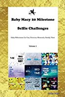 Baby Macy 20 Milestone Selfie Challenges Baby Milestones for Fun, Precious Moments, Family Time Volume 1
