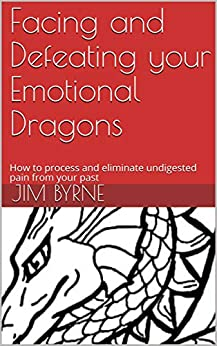 [Byrne, Jim]のFacing and Defeating your Emotional Dragons: How to process and eliminate undigested pain from your past (English Edition)