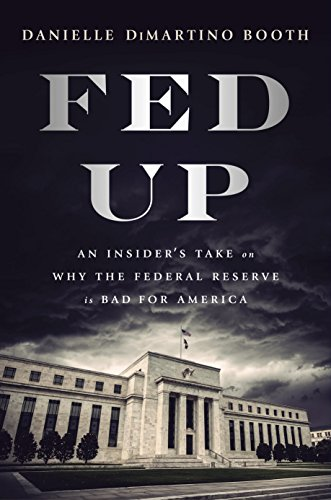 Fed Up: An Insider's Take on Why the Federal Reserve is Bad for Americaの詳細を見る